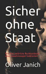 """""""Sicher ohne Staat"""" von Oliver Janich: Wie eine natürliche Rechtsordnung ohne Gewaltmonopol funktioniert."""